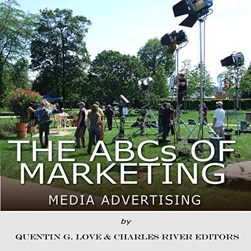 The ABCs of Marketing: Media Advertising                   By:                                                                                                                                 Charles River Editors,                                                                                        Quentin G. Love                               Narrated by:                                                                                                                                 Mark Norman                      Length: 42 mins     Not rated yet     Overall 0.0