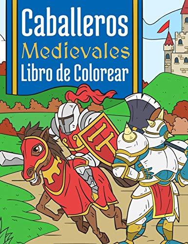 Caballeros Medievales: Libro de Colorear Para Niños 4-10 Años