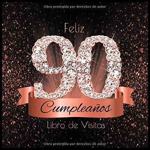 Feliz 90 Cumpleaños Libro de Visitas: Libro de Firmas Evento Fiesta Oro Rosa I Encuadernación de Diamantes Negros y Dorados I Deseos por Escritos de ......