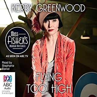 Flying Too High     A Phryne Fisher Mystery              By:                                                                                                                                 Kerry Greenwood                               Narrated by:                                                                                                                                 Stephanie Daniel                      Length: 5 hrs and 6 mins     47 ratings     Overall 4.6