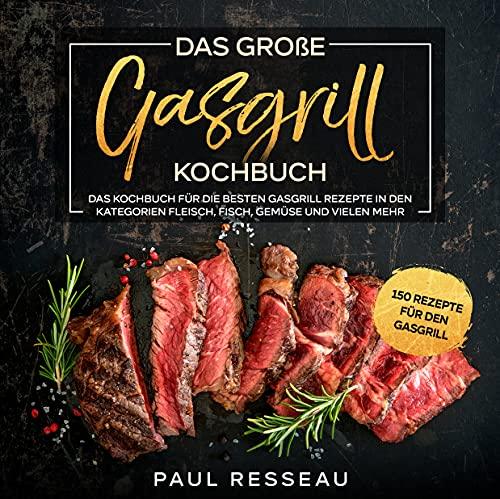 Gasgrill Kochbuch: Das Kochbuch für die besten Gasgrill Rezepte in den Kategorien Fleisch, Fisch, Gemüse und vielen mehr.