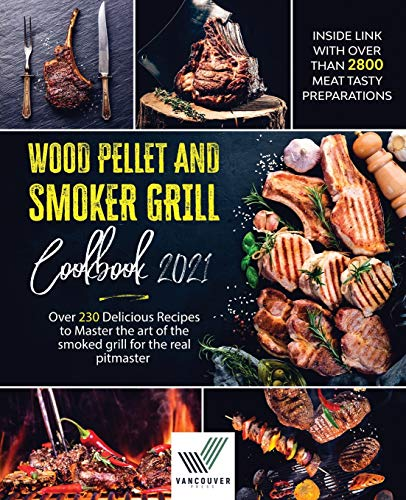 Wood Pellet And Smoker Grill Cookbook: Over 230 Delicious Recipes to Master the Art of the Smoked Grill for the Real Pitmaster. Inside Link With Over Than 2800 Meat Tasty Preparations [Cookbook 2021]