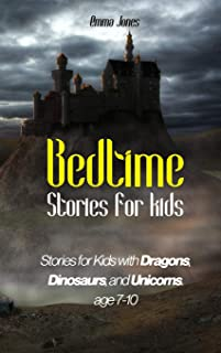 Bedtime Stories for Kids: Stories for Kids with Dragons, Dinosaurs, and Unicorns. Age 7-10