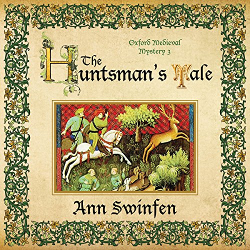 The Huntsman's Tale     Oxford Medieval Mysteries, Volume 3              By:                                                                                                                                 Ann Swinfen                               Narrated by:                                                                                                                                 Philip Battley                      Length: 9 hrs and 27 mins     54 ratings     Overall 4.5