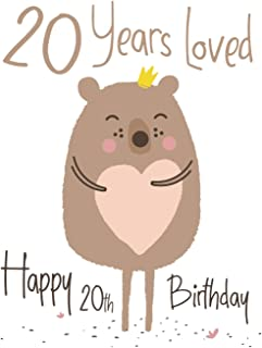 Happy 20th Birthday: 20 Years Loved, Lovable Bear Designed Birthday Book That Can be Used as a Journal or Notebook. Better Than a Birthday Card!