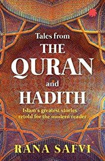 Tales from the Quran and Hadith: Islam's Greatest Stories - Retold for the Modern Reader