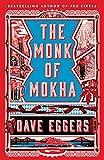 The Monk of Mokha - Dave Eggers