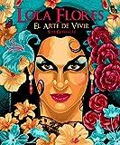 Lola Flores: El arte de vivir (Vidas Ilustradas)