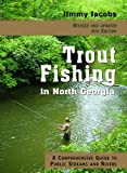 Trout Fishing in North Georgia: A Comprehensive Guide to Public Lakes, Reservoirs, and Rivers by Jimmy Jacobs (2001-03-01)