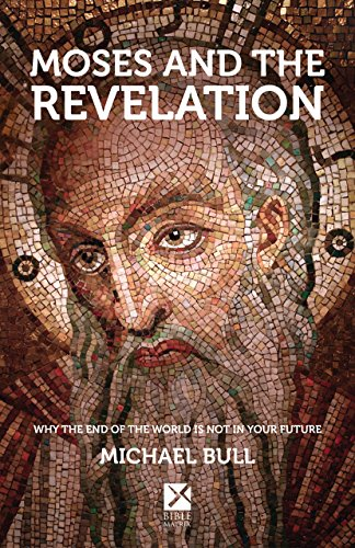 Moses and the Revelation: Why the end of the world is not in your future