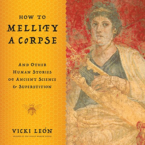 Image of How to Mellify a Corpse: And Other Human Stories of Ancient Science & Superstition