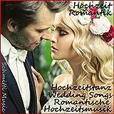 Romantische Hochzeitsmusik, Hochzeitstanz, Wedding Songs (Hochzeit Romantik)