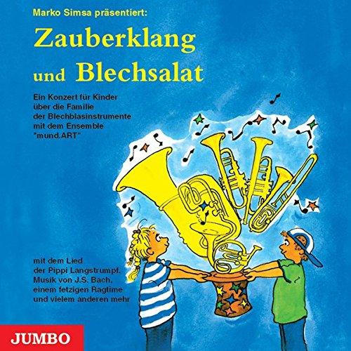 Blechsalat und Zauberklang. CD: Ein Konzert für Kinder über die Familie der Blechblasinstrumente mit dem Ensemble \'mundArt\'
