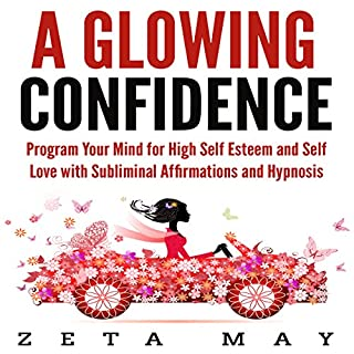 A Glowing Confidence: Program Your Mind for High Self-Esteem and Self-Love with Subliminal Affirmations and Hypnosis audiobook cover art