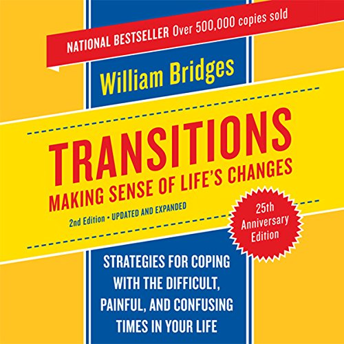 Transitions     Making Sense of Life's Changes              By:                                                                                                                                 William Bridges                               Narrated by:                                                                                                                                 Sean Pratt                      Length: 6 hrs and 11 mins     3 ratings     Overall 4.7