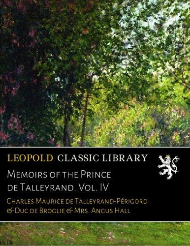 Memoirs of the Prince de Talleyrand. Vol. IV