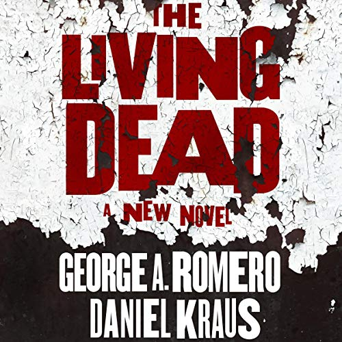 The Living Dead Audiobook By George A. Romero, Daniel Kraus cover art