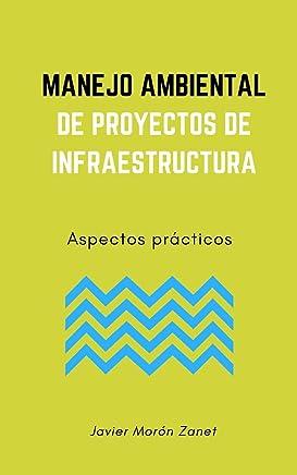 Manejo Ambiental de Proyectos de Infraestructura: Aspectos prácticos (Libros de Sostenibilidad Ambiental) (