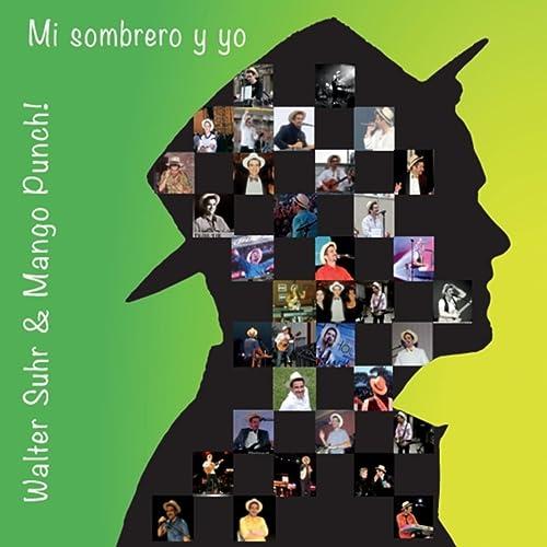 Mi sombrero y yo by Walter Suhr   Mango Punch! on Amazon Music - Amazon.com 1dc41dc1ad5