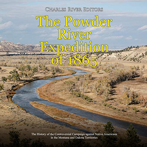 The Powder River Expedition of 1865 Audiobook By Charles River Editors cover art