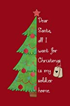Dear Santa, All I Want For Christmas Is My Soldier Home: Cute Lined Journal - meaningful gift for an Army family member with a Deployed Soldier (Military Appreciation Gifts)