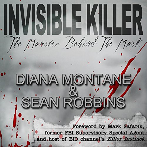 Invisible Killer     The Monster Behind the Mask              By:                                                                                                                                 Diana Montane,                                                                                        Sean Robbins                               Narrated by:                                                                                                                                 Rick Barr                      Length: 6 hrs and 33 mins     2 ratings     Overall 2.5