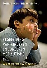 Begeleiding Van Kinderen En Jongeren Met Autisme: Van Onderzoek Naar Praktijk