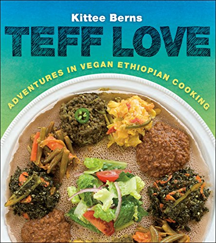 Teff Love: Adventures in Vegan Ethiopian Cooking