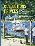 Collections privées. Un voyage des impressionnistes aux fauves. (Catalogues d'exposition)