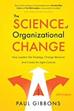 The Science of Organizational Change: How Leaders Set Strategy, Change Behavior, and Create an Agile Culture (Leading Change in the Digital Age)
