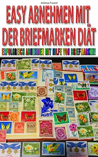 Easy Abnehmen mit der Briefmarken Diät: Erfolgreich abnehmen mit Hilfe von Briefmarken + Abnehm-Disziplin dauerhaft aufrechterhalten
