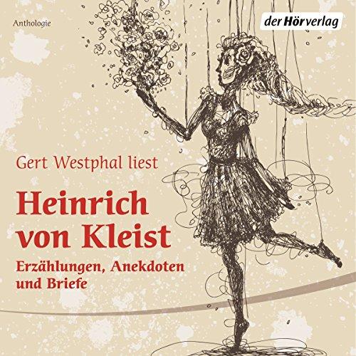 Gert Westphal liest Heinrich von Kleist     Erzählungen, Anekdoten und Briefe              By:                                                                                                                                 Heinrich von Kleist                               Narrated by:                                                                                                                                 Gert Westphal                      Length: 1 hr and 31 mins     Not rated yet     Overall 0.0
