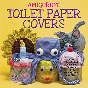 Amigurumi Toilet Paper Covers  Cute Crocheted Animals Flowers Food Holiday Decor and More!
