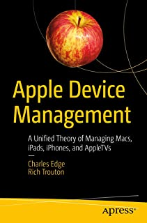 Apple Device Management: A Unified Theory of Managing Macs, iPads, iPhones, and AppleTVs