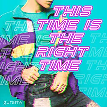 This Time Is the Right Time
