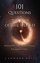 101 Questions for the End of the World: Philosophy and Science Dilemmas for Smart People (Coffee Table Philosophy Book 10)
