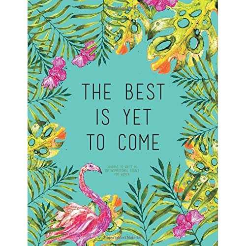 The Best Is Yet To Come - Journal To Write In, 110 Inspirational Quotes For Women: Tourquoise Tropical Watercolor Notebook, Quote Cover 8.5 x 11, Gifts For Women (Quote Journal)
