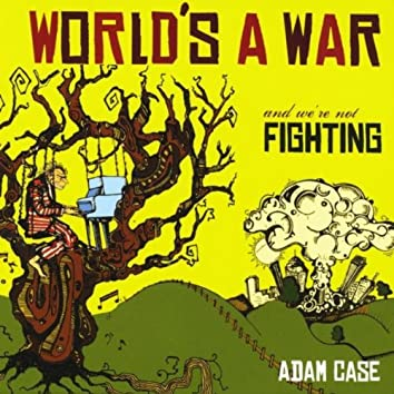 WORLD'S A WAR AND WE'RE NOT FIGHTING