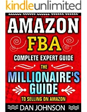 AMAZON FBA: Complete Expert Guide: The Millionaire's Guide to Selling on Amazon (Fulfillment By Amazon, Amazon FBA, How to Find Suppliers for Amazon FBA, ... Online, How to Sell on Amazon, M Book 1)