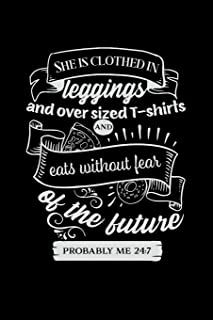 She Is Clothed in Leggings and Over Sized T-Shirts and Eats Without Fear of the Future Probably Me 24: 7: Mom Journal, Her...