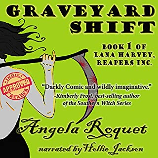 Graveyard Shift (Lana Harvey, Reapers Inc. Book 1)                   By:                                                                                                                                 Angela Roquet                               Narrated by:                                                                                                                                 Hollie Jackson                      Length: 7 hrs and 22 mins     283 ratings     Overall 4.0