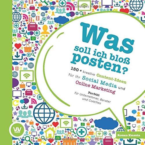 Was soll ich bloß posten? - 150+ kreative Content-Ideen für Ihr Social Media und Online Marketing: Perfekt für Unternehmer, Berater und Coaches