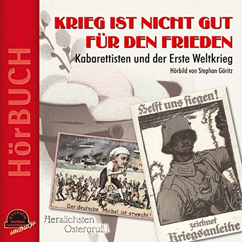 Krieg ist nicht gut für den Frieden     Kabarettisten und der Erste Weltkrieg              By:                                                                                                                                 Stephan Göritz                               Narrated by:                                                                                                                                 div. div.                      Length: 1 hr and 2 mins     Not rated yet     Overall 0.0