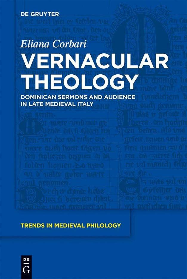 不良和らげる凍ったVernacular Theology: Dominican Sermons and Audience in Late Medieval Italy (Trends in Medieval Philology Book 22) (English Edition)