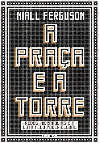 A praça e a torre: Redes, Hierarquias E A Luta Pelo Poder Global