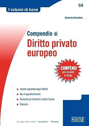 Compendio di Diritto Privato Europeo: Analisi ragionata degli istituti - Box di approfondimento - Domande più ricorrenti in sede desame - Glossario (I volumi di base)