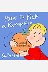 How to Pick a Pumpkin (Sweet Rhyming Bedtime Story/Children's Picture Book About Halloween) Kindle Edition