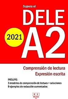 Supera el DELE A2 - 2021 - Comprensión de Lectura y Expresión Escrita: 3 modelos de Comprensión de Lectura y Expresión Esc...