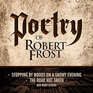 Poetry of Robert Frost: Stopping by Woods on a Snowy Evening, the Road Not Taken and Many Others audiobook cover art