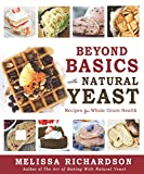 Beyond Basics with Natural Yeast: Recipes for Whole Grain Health (English Edition)